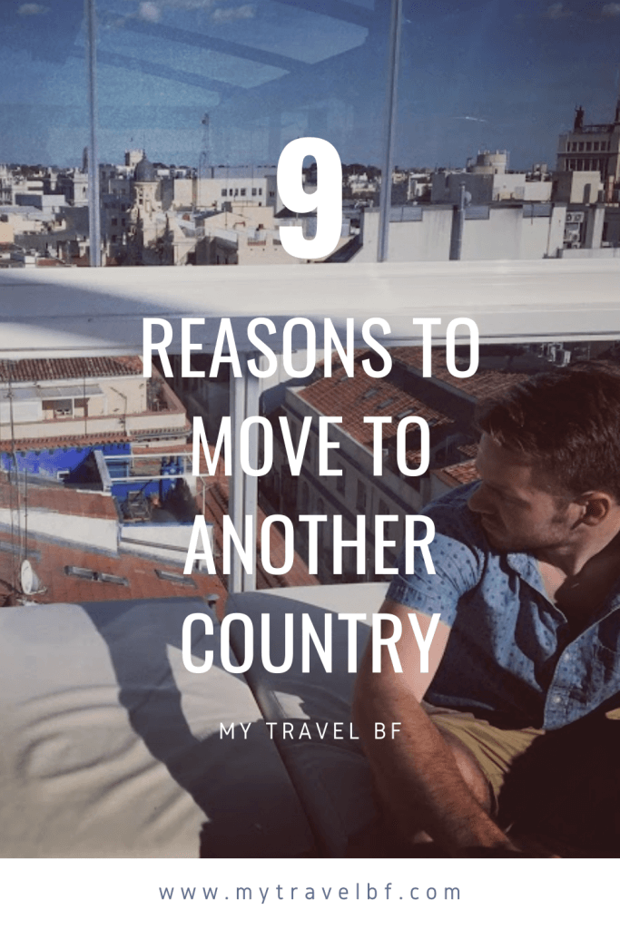 9 Reasons to Move to Another Country